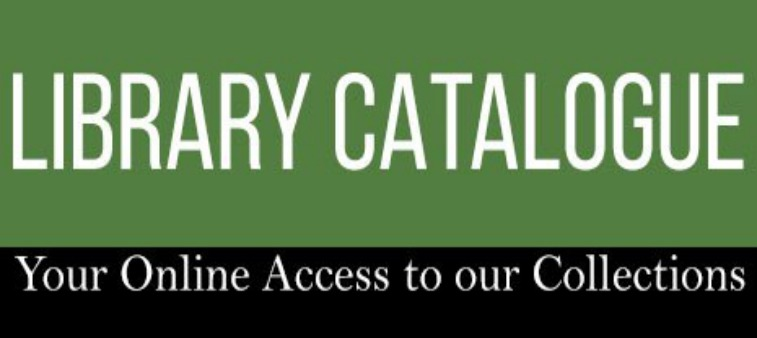 Library Catalogue Your Online Access to our Collections